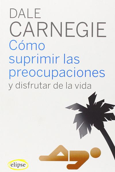 como_suprimir_las_preocupaciones_dale_carnegie